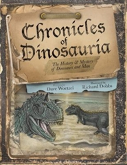 Chronicles of Dinosauria: The History and Mystery of Dinosaurs and Man