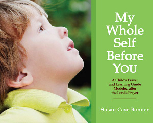 My Whole Self Before YOU: A Child's Prayer and Learning Guide Modeled after the Lord's Prayer