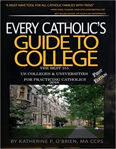 Every Catholic's Guide to College, 2018 Edition