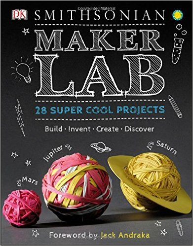 DK Smithsonian Maker Lab: 28 Super Cool Projects