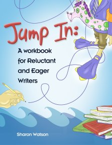 Jump In: A Workbook for Reluctant and Eager Writers