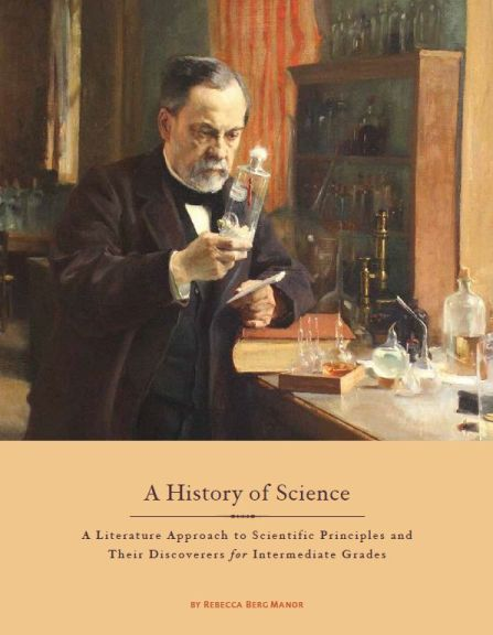 A History of Science: A Literature Based Introduction to Scientific Principles and their Discoverers