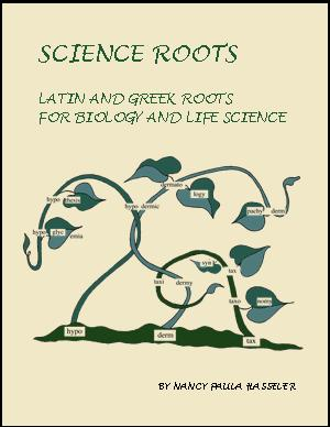 Science Roots: Latin and Greek Roots for Biology and Life Science